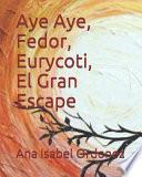 Aye Aye, Fedor, Eurycoti y El Gran Escape