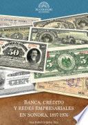 Banca, crédito y redes empresariales en sonora, 1897-1976