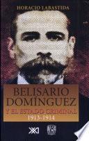 Belisario Domínguez y el estado criminal, 1913-1914