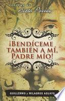 Bendiceme Tambien a Mi, Padre Mio!