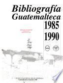 Bibliografía Guatemalteca, 1985 1990