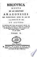 Bibliotheca nueva de los Escriteros Aragoneses que florecieron desde el Año de 1500 hasta 1599