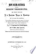 Breve reseña histórica de la reparación y consagración ritual del templo dedicado a la Santísima Vírgen de Guadalupe en la cuidad de Querétaro ...