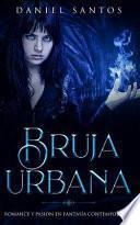 Bruja Urbana: Romance Y Pasión En Fantasía Contemporánea