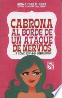 Cabrona al Borde de un Ataque de Nervios: ... y Como Sobrevivir = Bitch on the Verge of a Nervous Break