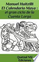 Calendario Maya : el gran ciclo de la Cuenta Larga