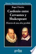 Cardenio entre Cervantes y Shakespeare