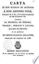 Carta de don Esteban de Arteaga á don Antonio Ponz, secretario de S.M. y de la Real Academia de San Fernando &c. Sobre la filosofia de Píndaro, Virgilio, Horacio y Lucano, que sirve de respuesta á un artículo de cierto diarista Holandés, publicado en Febrero de 1788