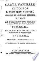 Carta familiar al doctor D. Josef Berni y Catalá, abogado de los reales consejos sobre la disertacion que escribio en defensa del rey D. Pedro el Justiciero, publicada en la Gaceta de Madrid el martes 26. de mayo de 1778