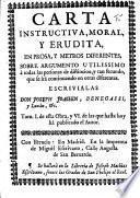 Carta instructiva, moral y erudita en prosa, y metros diferentes, sobre argumento utilissimo à todas las personas de distincion, etc. (Carta segunda, etc.)