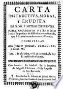 Carta instructiva, moral y erudita en prosa y metros diferentes sobre argumento utilissimo à todas las personas de distincion ...