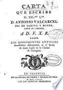 Carta que escribe ... D. Antonio Valcarcel Pio de Saboya y Moura, Conde de Lumiares A D. F. X. R. sobre los monumentos antiguos descubiertos últimamente en el Barrio de Santa Lucia en la Ciudad de Cartagena
