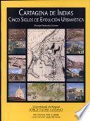 Cartagena de Indias. Cinco siglos de evolución urbanística