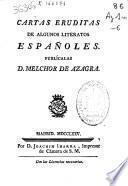 Cartas eruditas de algunos literatos españoles. Publícalas D. Melchior de Azagra..