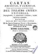 Cartas eruditas y curiosas em que por la mayor parte, se continua el designio del Theatro Critico Universal ..., 2