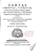 Cartas eruditas y curiosas, en que por la mayor parte se continua el designio de el Theatro crítico universal,... escritas por... Fr. Benito Gerónymo Feyjoo