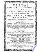 Cartas eruditas y curiosas en que por la mayor parte se continua el designio de el Theatro Critico Universal, etc. Segunda impression