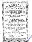 Cartas eruditas, y curiosas en que, por la mayor parte, se continua el designio del Theatro Crítico Universal ...