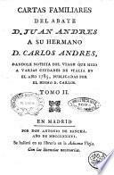 Cartas familiares del abate d. Juan Andres a su hermano d. Carlos Andres, dandole noticia del viage que hizo a varias ciudades de Italia en el año 1785, publicadas por el mismo d. Carlos. Tomo 1. [5.!