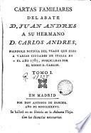 Cartas familiares del abate Juan Andrés [i Morel] a su hermano Carlos Andrés, dándole noticia del viaje que hizo a varias ciudades de Italia en 1785, publicadas par el mismo D. Carlos, 1