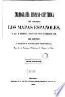 Cartografia hispano-cientifica o sea los mapas espanoles en que se representa a Espana bajo todas sus diferentes fases