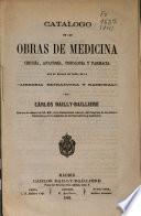 Catálogo de las obras de medicina, cirugía, anatomía, fisiología y farmacia que se hallan de venta en la Librería Extranjera y Nacional de Cárlos Bailly-Bailliere