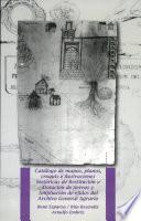 Catálogo de mapas, planos, croquis e ilustraciones históricas de restitución y dotación de tierras y ampliación de ejidos del Archivo General Agrario