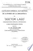 Catálogo general alfabético de autores de la Biblioteca del Doctor Lago
