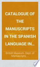 Catalogue of the Manuscripts in the Spanish Language in the British Museum