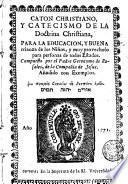 Caton christiano y catecismo de la doctrina christiana para la educacion y buena crianza de los niños y muy provechoso para personas de todos estados