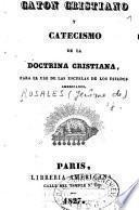 Caton cristiano y catecismo de la Doctrina cristiana para el uso de las escuelas de los Estados americanos