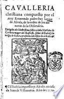Caualleria christiana compuesto por el muy reuerendo padre fray Layme de Alcala, de la orden de los menores de la Obseruancia ...