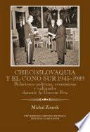Checoslovaquia y el Cono Sur 1945-1989. Relaciones políticas, económicas y culturales durante la Guerra Fría