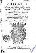 Chronica. De los muy altos y esclarecidos reyes Catholicos don Fernando y doña Ysabel de gloriosa memoria. Dirigida a la Catholica Real Magestad del Rey don Philipe nuestro Señor