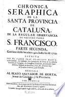 Chronica seraphica de la santa provincia de Cataluña de la Regular Observancia de Nuestro Padre S. Francisco