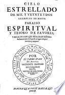 Cielo estrellado de mil y veynte y dos exemplos de Maria. Paraiso espiritual y tesoro de favores y regalos con que esta gran Senora