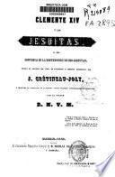 Clemente XIV y los jesuitas, o sea Historia de la destrucción de los jesuitas