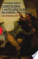 Clericalismo y anticlericalismo en España (1767-1930)
