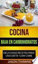 Cocina Baja en Carbohidratos: Deliciosas recetas para una dieta Low Carb