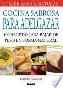 Cocina sabrosa para adelgazar, 100 recetas para bajar de peso en forma natural