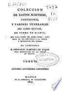 Colección de Santos Mártires, confesores, y varones venerables del clero secular, en forma de diario: (350 p., [1] h. de lám.)