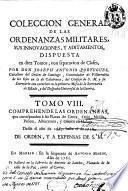 Colección general de las ordenanzas militares, sus innovaciones, y aditamentos, dispuesta en diez tomos, con separacion de clases,.