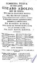 Comedia nueva en tres actos [and in verse]. Gustabo Adolfo, Rey de Suecia