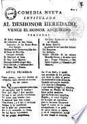 Comedia nueva intitulada Al deshonor heredado, vence el honor adquirido