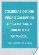 Comedias de Don Pedro Calderón de la Barca, 4 (Biblioteca Autores Españoles, 14)