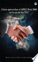 Cómo aprovechar el APEC Perú 2008 en la Era de los TLC