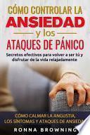 Cómo Controlar la Ansiedad y Los Ataques de Pánico