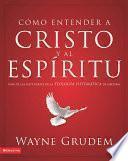Cómo entender a Cristo y el Espíritu