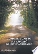 Como Jesucristo Me Rescató de Una Vida Miserable