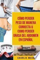 Cómo perder peso de manera correcta & Como perder grasa del abdomen En Español
